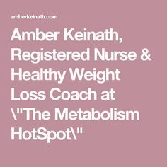 """Amber Keinath, Registered Nurse & Healthy Weight Loss Coach at \""""The Metabolism HotSpot\"""""""