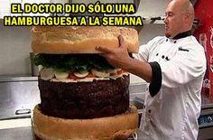 El Doctor dijo solo una hamburguesa a la semana