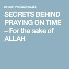 SECRETS BEHIND PRAYING ON TIME – For the sake of ALLAH