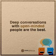 Deep Conversations with open minded people are the best. Conversation Quotes, Quotes About Everything, Open Minded, Food For Thought, Wise Words, Quotations, Life Quotes, Mindfulness, Inspirational Quotes