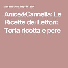 Anice&Cannella: Le Ricette dei Lettori: Torta ricotta e pere