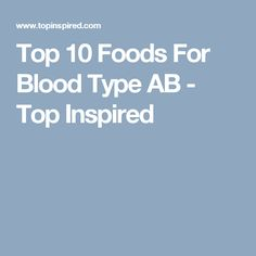 Top 10 Foods For Blood Type AB - Top Inspired