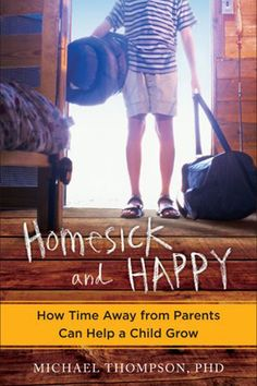 """Homesick and Happy: How Time Away from Parents Can Help a Child Grow by Michael Thompson, Ph.D. - """"An insightful and powerful look at the magic of summer camp—and why it is so important for children to be away from home . . . if only for a little while."""""""