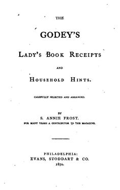 The Godey's Lady's Book Receipts and Household ...