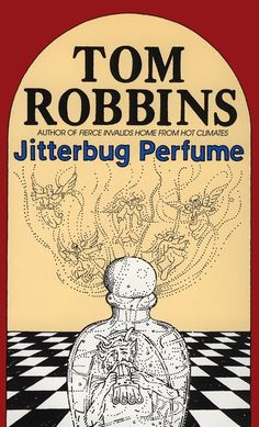 Jitterbug Perfume by Tom Robbins... the first Tom Robbins book I read. Tom Robbins is definitely one of my favorite authors of all times, possibly even my #1. This book is so far my second favorite of his books.