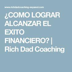 ¿COMO LOGRAR ALCANZAR EL EXITO FINANCIERO? | Rich Dad Coaching