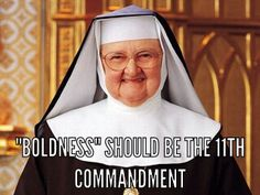 BOLDNESS should be the 11th Commandment--Mother Angelica