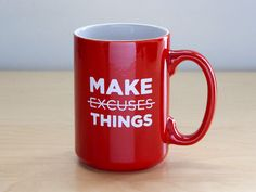 Make Things Not Excuses Mug by seanwes