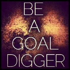 Are you a Goal Digger Baby?