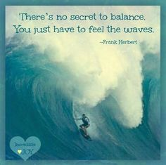 Secret to balance waves quote via at www.Facebook.com/IncredibleJoy