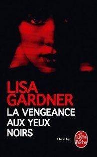 La vengeance aux yeux noirs par Lisa Gardner