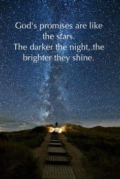 """God's promises are like the stars. The darker the night, the brighter they shine. Las promesas de Dios son como las estrellas. Cuanto más oscura es la noche, más brillante ellas brillan. """"Let God's promises shine on your problems."""" — Corrie Ten Boom """"Dejen que las promesas de Dios brillen en sus problemas."""" - Corrie Ten Boom"""
