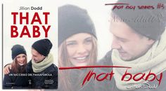 "NEW ADULT E DINTORNI: THAT BABY ""That boy series #3"" di JILLIAN DODD"