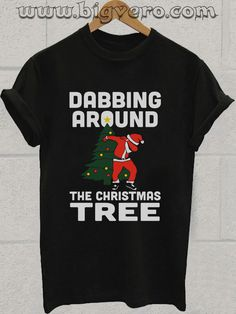Dabbing Around The Christmas Tree Tshirt //Price: $14.50    #clothing #shirt #tshirt #tees #tee #graphictee #dtg #bigvero #OnSell #Trends #outfit #OutfitOutTheDay #OutfitDay