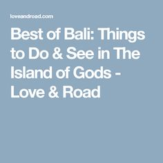 Best of Bali: Things to Do & See in The Island of Gods - Love & Road