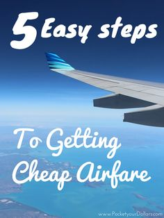 5 Easy Steps to Getting Cheap Airfare || www.pocketyourdollars.com