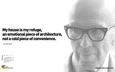 """""""My house is my refuge, an emotional piece of architecture, not a cold piece of convenience."""" -Luis Barragán"""