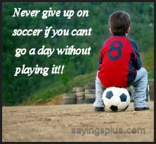 Never give up on #soccer if you can't go a day without playing it!