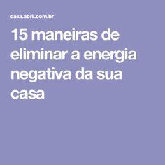 15 maneiras de eliminar a energia negativa da sua casa