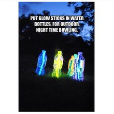 Glow in the dark/bowling=2013 Girl's Camp. This was a HIT!  Put glow sticks in regular bottle size water bottles,  The recipe with Mountain Dew, Hydrogen perioxide & baking soda DOES NOT WORK,  USE GLOW STICKS!