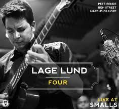 """LAGE LUND : """" four """" ( smalls live ) jazzman 641 p73 4*  personnel: LAGE LUND - GUITAR PETE RENDE - PIANO MARCUS GILMORE - DRUMS BEN STREET - BASS http://www.smallsjazzclub.com/inner.cfm?siteid=372&itemcategory=37888&priorId=0&ProductId=35787"""