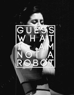 """Guess what I am not a robot""-I Am Not A Robot"