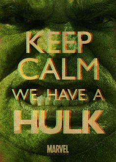 Keep calm-We have a Hulk!   (Apparently in 3D)