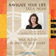 Navigate Your Life: Tara Mohr  http://jenniferlouden.com/navigate-your-life-tara-mohr