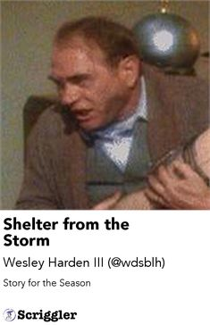 Shelter from the Storm by Wesley Harden III (@wdsblh) https://scriggler.com/detailPost/story/119313 Story for the Season