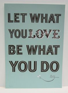 Love what you do! #Motivation #Work #MWW