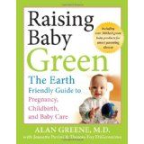 Raising Baby Green: The Earth-Friendly Guide to Pregnancy, Childbirth, and Baby Care (Paperback)By Alan R. Greene