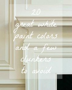 20 Great Shades of White Paint and Some To Avoid confused by all the different shades of white? Terrified of getting it all wrong? New York interior designer Laurel Bern shares her choices for the 20 best shades of white