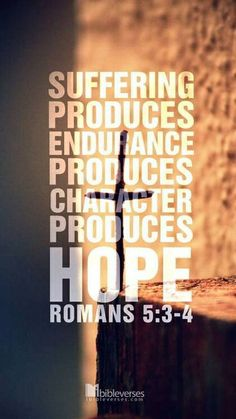 Suffering produces ...         hope