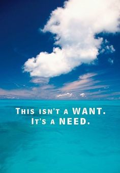 The beach is not one of my wants. It is my need