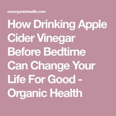 How Drinking Apple Cider Vinegar Before Bedtime Can Change Your Life For Good - Organic Health