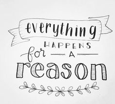 Everything Happens For A  Reason~~~