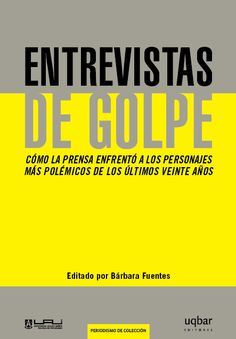 Entrevistas de Golpe, de Bárbara Fuentes Un libro de Periodismo de colección Uqbar UAI con las más importantes entrevistas que marcaron un hito en el oficio. Disponible en librerías