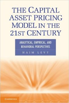 The capital asset pricing model in the 21st century: analytical, empirical, and behavioral perspectives / Haim Levy New York : Cambridge University Press, 2012