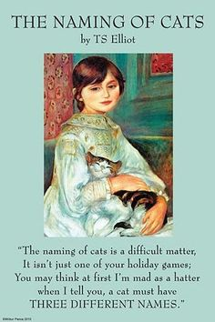 """Illustrated by Pierre-August Renoir in the painting, """"Julie Manet with Cat""""; Thomas Stearns Eliot OM, 1888 was an American-born English poet, playwright, and literary critic, arguably the most importa"""