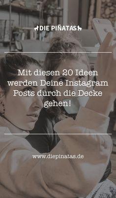Mit diesen 20 Ideen werden Deine Instagram Posts durch die Decke gehen!