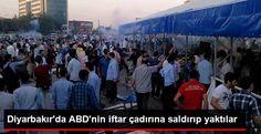 Devriye Haber : Diyarbakır'da ABD İftar Çadırına Saldırıp Yaktılar...