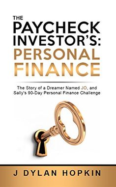 The Paycheck Investor's: Personal Finance: The Story of a Dreamer Named Jo, and Sally's 90-Day Personal Finance Challenge by J Dylan Hopkin http://www.amazon.com/dp/B016MZ5QJ6/ref=cm_sw_r_pi_dp_CEUiwb1D7SP8A
