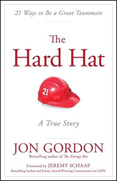 Kindle The Hard Hat: 21 Ways to Be a Great Teammate Author Jon Gordon and Jeremy Schaap Reading Online, Books Online, Online Library, Used Books, Books To Read, Jon Gordon, Energy Bus, Business And Economics, Quick Reads