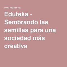 Eduteka - Sembrando las semillas para una sociedad más creativa