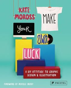 Make Your Own Luck: A DIY Attitude to Graphic Design