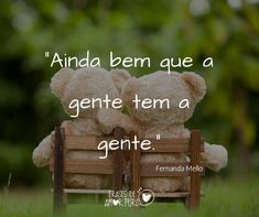 Frases de Amor Puro - Ainda bem que a gente tem a gente Thoughts, Love, Crafts, Uber, Tumblers, Romance, Quotes, Love Words For Girlfriend, Love Messages