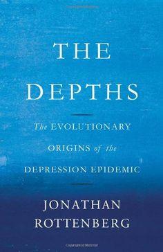 The Depths: The Evolutionary Origins of the Depression Epidemic by Jonathan Rottenberg,http://www.amazon.com/dp/0465022219/ref=cm_sw_r_pi_dp_SDgotb1J1WSA2WNE