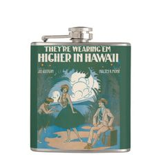 They're Wearing 'Em Higher In Hawaii Flasks