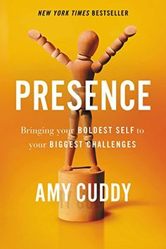 Presence: Bringing Your Boldest Self to Your Biggest Chal...