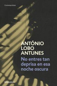 megustaleer - No entres tan deprisa en esa noche oscura - António Lobo Antunes